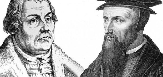 Martin Luther and John Calvin,