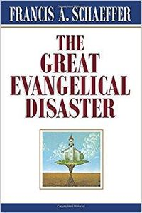 The Great Evangelical Disaster, by Schaeffer.